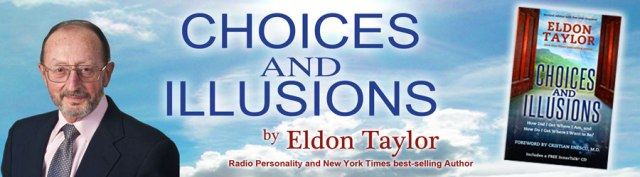 """Eldon Taylor's """"Choices and Illusions"""""""