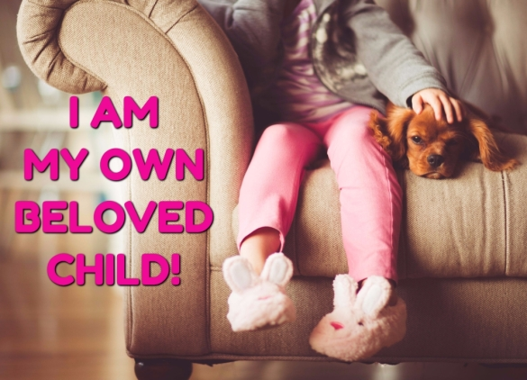 I AM MY OWN BELOVED CHILD!