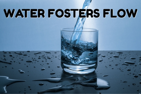 WATER FOSTERS FLOW!